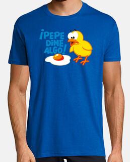 ¡Pepe, dime algo! - Camisetas Fiestas humor geek Freak cine TV musica