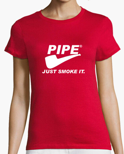 Pipe just smoke it for girl t-shirt