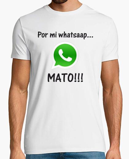 Camiseta Por mi whatsapp... MATO!!!