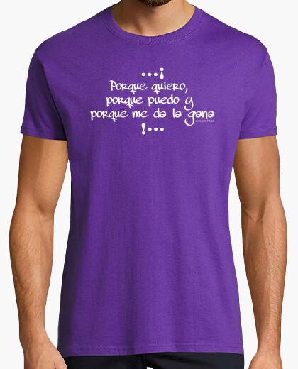 Camiseta porque quiero, porque puedo y porque me