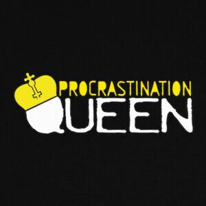 Procrastinatipn Queen T-shirts