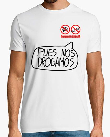 Camiseta Pues nos drogamos