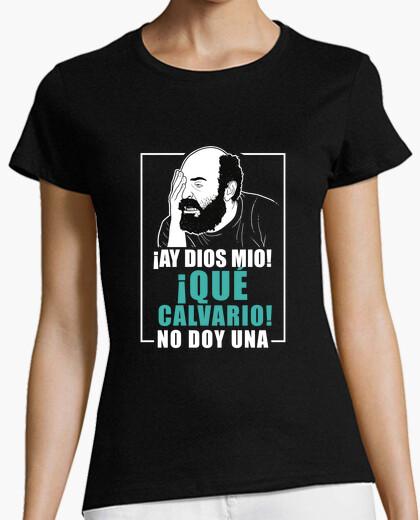 Qué calvario - camiseta mujer