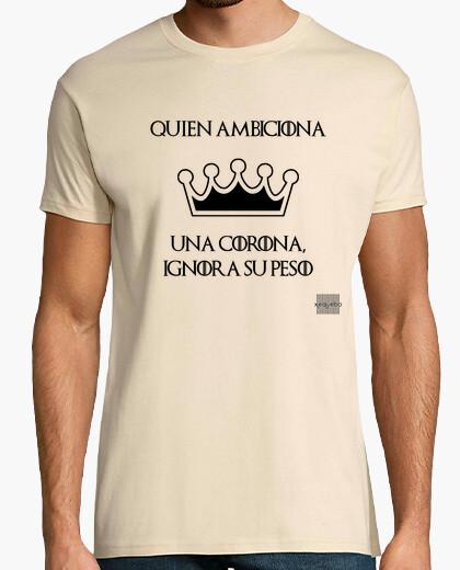 Camiseta Quien ambiciona una corona, ignora su peso