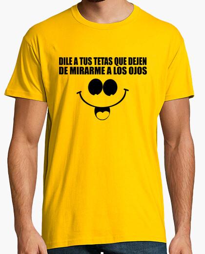 T-shirt raccontare le tette che smettere di fissarmi in los occhi