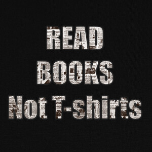 Tee-shirts Read books, not T-shirts
