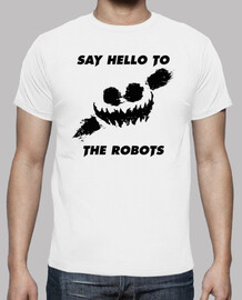 SAY HELLO TO THE ROBOTS