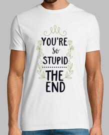 sei così stupido  alla fine