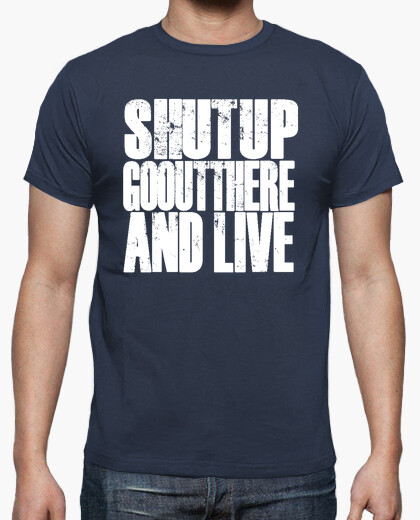 Camiseta Shut up and Live