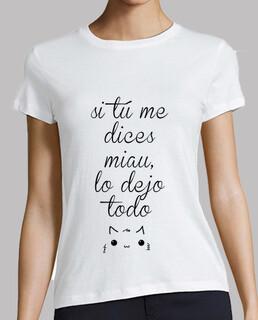 Si tú me dices miau lo dejo todo :: Camiseta básica