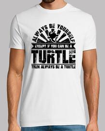 siempre sé tú mismo puede ser una tortuga