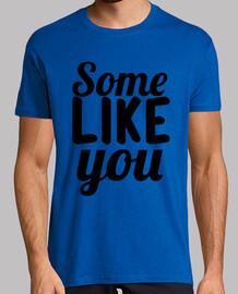 Some like you