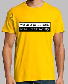Somos prisioneros de una sociedad injusta