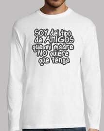 SOY DEL TIPO DE AMIGOS QUE MI MADRE NO QUIERE QUE