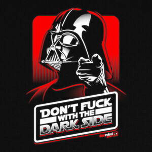 Camisetas Star Wars: Don't fuck with the Dark Side