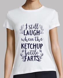 Still Laugh When The Ketchup Bottle Far