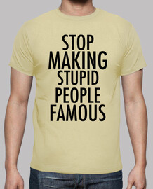 stop stupid famous