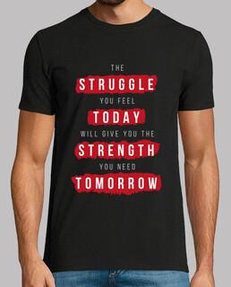 Struggle today, strength tomorrow