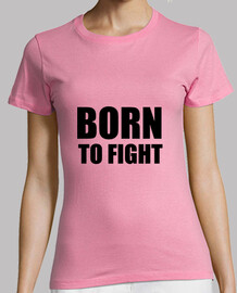 T-shirt Born to fight