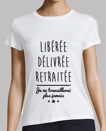 T-shirt Femme Libérée,délivrée,retraitée