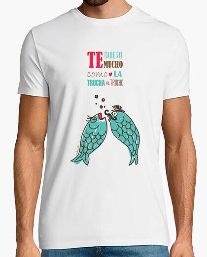 Camiseta te quiero mucho como la trucha al trucho