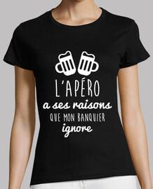 Tee shirt humour alcool L'apéro a ses raisons que mon banquier ...