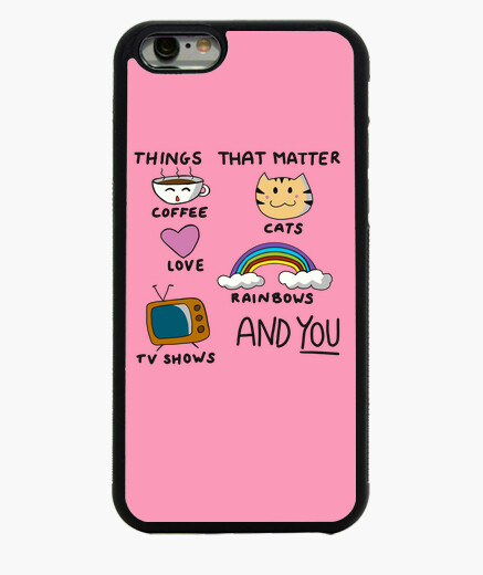Coque Iphone 6 / 6S Things that matter
