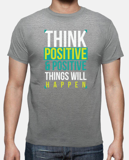 Think Positive and Positive Things Will Happen - Mensajes Positivos