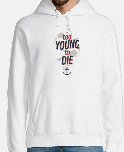 TOO YOUNG TO DIE  Sweat-shirt