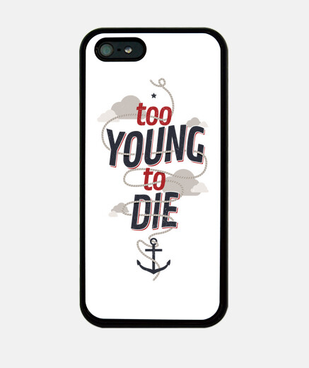 TOO YOUNG TO DIE iphone 5