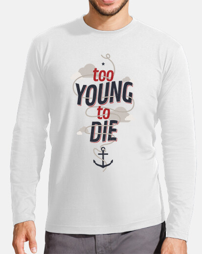 TOO YOUNG TO DIE tshirt homme manches longues