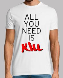 tout ce que vous avez besoin est de tuer