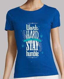 trabajar duro permanecer humilde mujer teeshirt
