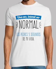 une fois que j'essayé d'être normal ...