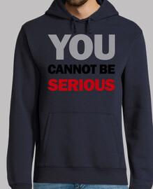 usted no puede ser serio