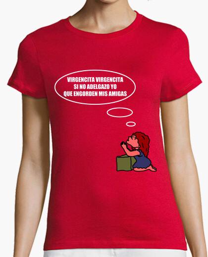 Camiseta Virgencita si no adelgazo yo que engorden mis amigas.