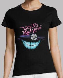 We are all mad here -Alice in wonderland