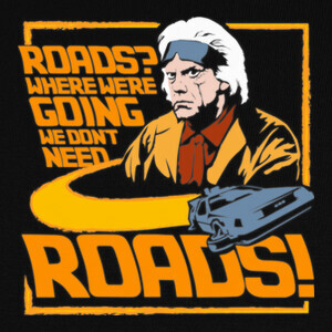 T-shirt We Don't Need Roads