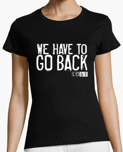 Camiseta We have to go back!