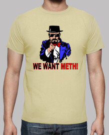 We want meth!