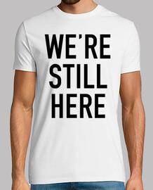 We're Still Here