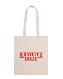 Whatever dude