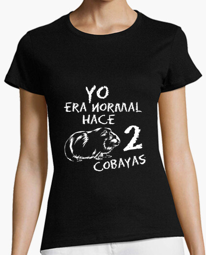 Woman t-shirt i was normal for 2 black guinea pigs