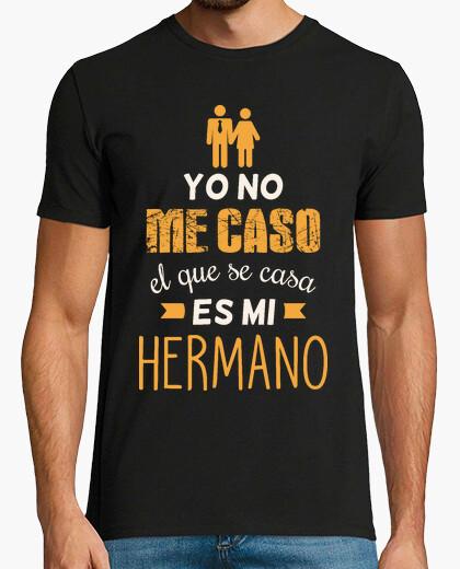 Camiseta Yo No Me Caso El Que Se Casa Es Mi Hermano