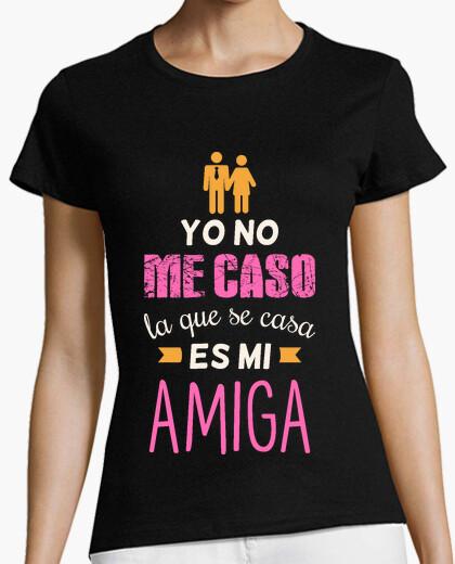 Camiseta Yo No Me Caso La Que Se Casa Es Mi Amiga