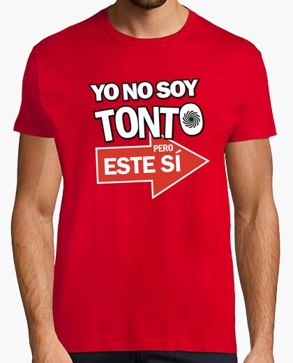 Camiseta Yo No Soy Tonto Pero Este Sí