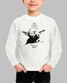 Yoda. Do, or do not. There is no try. Niño.