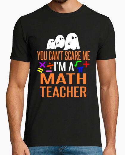 Camiseta You can't scare me. I'm a math teacher