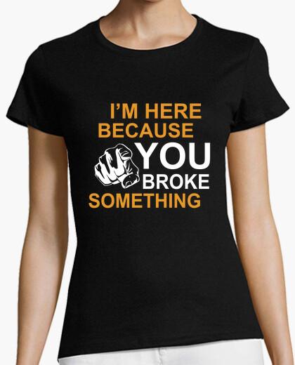 Camiseta You just have broken something... (Women, en)