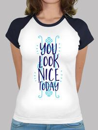 you look nice al day